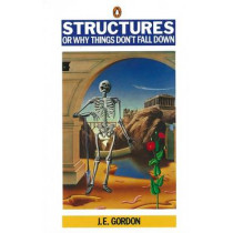 Structures: Or Why Things Don't Fall Down by J. E. Gordon, 9780140136289