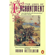 The Uses of Enchantment: The Meaning and Importance of Fairy Tales by Bruno Bettelheim, 9780140137279