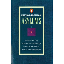 Asylums: Essays on the Social Situation of Mental Patients and Other Inmates by Erving Goffman, 9780140137392