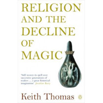 Religion and the Decline of Magic: Studies in Popular Beliefs in Sixteenth and Seventeenth-Century England by Keith Thomas, 9780140137446