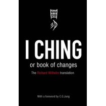 I Ching or Book of Changes: Ancient Chinese wisdom to inspire and enlighten by Wilhelm Richard, 9780140192070