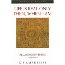 Life is Real Only Then, When 'I Am': All and Everything Third Series by George Gurdjieff, 9780140195859