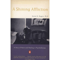 Shining Affliction: A Story of Harm and Healing in Psychotherapy by Annie G. Rogers, 9780140240122