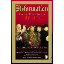 Reformation: Europe's House Divided 1490-1700 by Diarmaid MacCulloch, 9780140285345