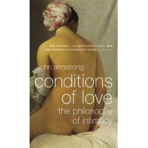 Conditions of Love: The Philosophy of Intimacy by John Armstrong, 9780140294712