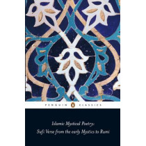 Islamic Mystical Poetry: Sufi Verse from the early Mystics to Rumi by Mahmood Jamal, 9780140424737