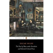 The Soul of Man Under Socialism and Selected Critical Prose by Oscar Wilde, 9780140433876