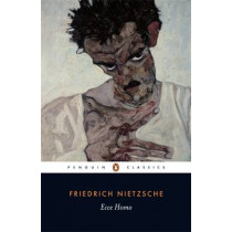 Ecce Homo: How One Becomes What One is by Friedrich Nietzsche, 9780140445152