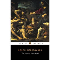 The Sickness Unto Death: A Christian Psychological Exposition of Edification and Awakening by Anti-Climacus by Soren Kierkegaard, 9780140445336