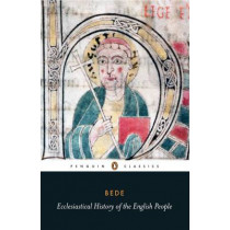 Ecclesiastical History of the English People: With Bede's Letter to Egbert and Cuthbert's Letter on the Death of Bede by the Venerable Saint Bede, 9780140445657
