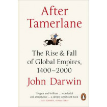 After Tamerlane: The Rise and Fall of Global Empires, 1400-2000 by John Darwin, 9780141010229