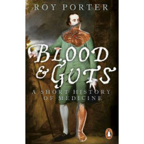 Blood and Guts: A Short History of Medicine by Roy Porter, 9780141010649