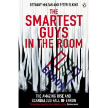 The Smartest Guys in the Room: The Amazing Rise and Scandalous Fall of Enron by Bethany McLean, 9780141011455