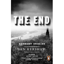 The End: Germany, 1944-45 by Ian Kershaw, 9780141014210
