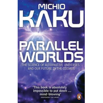 Parallel Worlds: The Science of Alternative Universes and Our Future in the Cosmos by Michio Kaku, 9780141014630