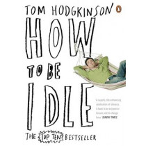 How to be Idle by Tom Hodgkinson, 9780141015064