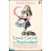 Lewis Carroll in Numberland: His Fantastical Mathematical Logical Life by Robin Wilson, 9780141016108