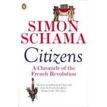 Citizens: A Chronicle of The French Revolution by Simon Schama, 9780141017273
