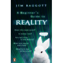 A Beginner's Guide to Reality by Jim Baggott, 9780141019307