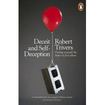 Deceit and Self-Deception: Fooling Yourself the Better to Fool Others by Robert L. Trivers, 9780141019918
