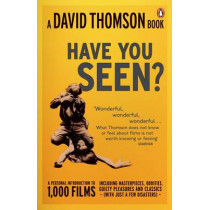 'Have You Seen...?': a Personal Introduction to 1,000 Films including masterpieces, oddities and guilty pleasures (with just a few disasters) by David Thomson, 9780141020754