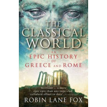 The Classical World: An Epic History of Greece and Rome by Robin Lane Fox, 9780141021416