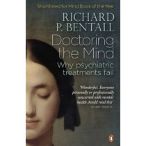 Doctoring the Mind: Why psychiatric treatments fail by Richard P. Bentall, 9780141023694