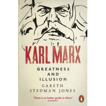 Karl Marx: Greatness and Illusion by Gareth Stedman Jones, 9780141024806