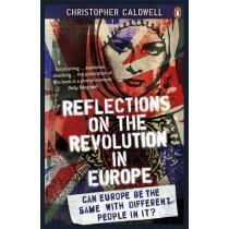 Reflections on the Revolution in Europe: Immigration, Islam and the West by Christopher Caldwell, 9780141027777