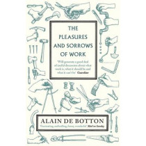 The Pleasures and Sorrows of Work by Alain de Botton, 9780141027913
