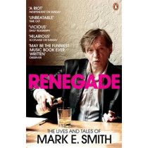 Renegade: The Lives and Tales of Mark E. Smith by Mark E. Smith, 9780141028668