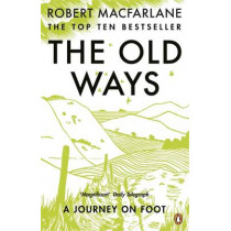 The Old Ways: A Journey on Foot by Robert Macfarlane, 9780141030586