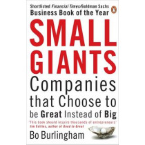 Small Giants: Companies That Choose to be Great Instead of Big by Bo Burlingham, 9780141031491