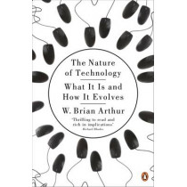 The Nature of Technology: What It Is and How It Evolves by W.Brian Arthur, 9780141031637