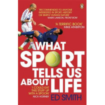 What Sport Tells Us About Life by Ed Smith, 9780141031859