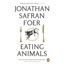 Eating Animals by Jonathan Safran Foer, 9780141031934