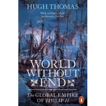 World Without End: The Global Empire of Philip II by Hugh Thomas, 9780141034478