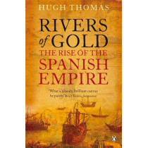 Rivers of Gold: The Rise of the Spanish Empire by Hugh Thomas, 9780141034485