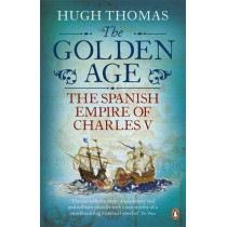 The Golden Age: The Spanish Empire of Charles V by Hugh Thomas, 9780141034492