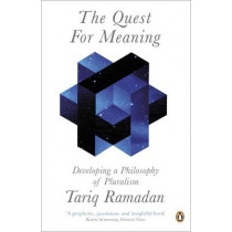 The Quest for Meaning: Developing a Philosophy of Pluralism by Tariq Ramadan, 9780141038025