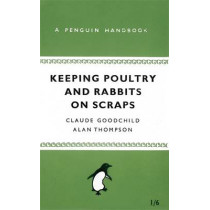 Keeping Poultry and Rabbits on Scraps: A Penguin Handbook by Alan Thompson, 9780141038629