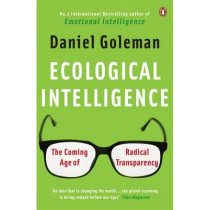 Ecological Intelligence: The Coming Age of Radical Transparency by Daniel Goleman, 9780141039091