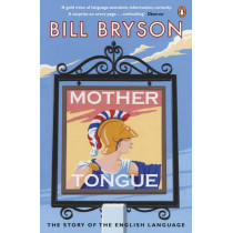 Mother Tongue: The Story of the English Language by Bill Bryson, 9780141040080