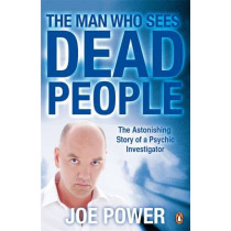 The Man Who Sees Dead People by Joe Power, 9780141040424