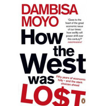 How The West Was Lost: Fifty Years of Economic Folly - And the Stark Choices Ahead by Dambisa Moyo, 9780141042411