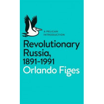 Revolutionary Russia, 1891-1991: A Pelican Introduction by Orlando Figes, 9780141043678