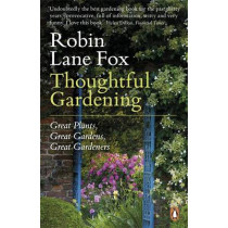 Thoughtful Gardening: Great Plants, Great Gardens, Great Gardeners by Robin Lane Fox, 9780141045948