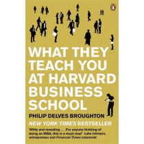 What They Teach You at Harvard Business School: My Two Years Inside the Cauldron of Capitalism by Philip Delves Broughton, 9780141046488