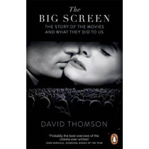The Big Screen: The Story of the Movies and What They Did to Us by David Thomson, 9780141047126