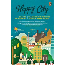 Happy City: Transforming Our Lives Through Urban Design by Charles Montgomery, 9780141047546